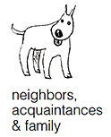 neighbors, acquaintances and family dogs